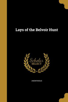 Lays of the Belvoir Hunt - Anonymous (Creator)