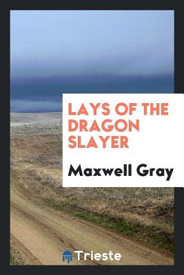 Lays of the Dragon Slayer - Gray, Maxwell