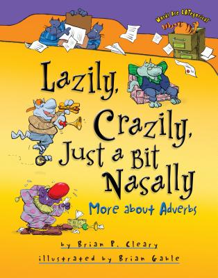 Lazily, Crazily, Just a Bit Nasally: More about Adverbs - Cleary, Brian P