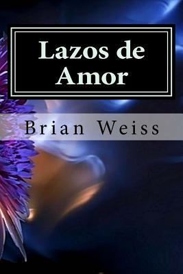 Lazos de Amor - Weiss, Brian L, M.D.