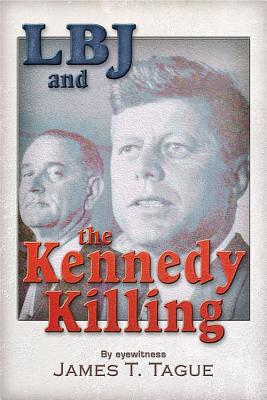 LBJ and the Kennedy Killing - Tague, James T