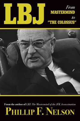 LBJ: From Mastermind to The Colossus- Nelson, Phillip F.