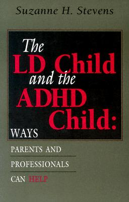 LD Child and the ADHD Child: Ways Parents and Professionals Can Help - Stevens, Suzanne H