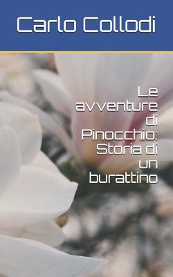 Le Avventure Di Pinocchio: Storia Di Un Burattino - Collodi, Carlo