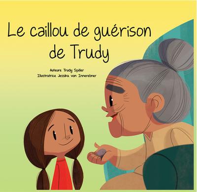 Le Caillou de Gu?rison de Trudy - Spiller, Trudy, and Von Innerebner, Jessika (Illustrator)