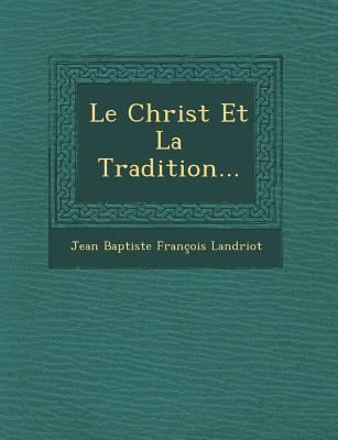 Le Christ Et La Tradition... - Jean Baptiste Francois Landriot (Creator)