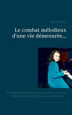 Le Combat Melodieux D'Une Vie Demesuree... - Prato, Muriel