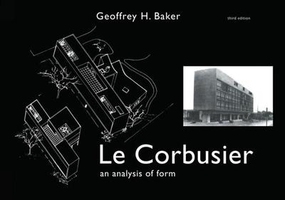 Le Corbusier - An Analysis of Form - Baker, Geoffrey