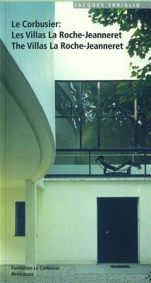 Le Corbusier Les Villas La Roche-Jeanneret / The Villas La Roche-Jeanneret - Sbriglio, Jacques