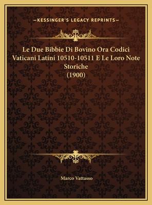 Le Due Bibbie Di Bovino Ora Codici Vaticani Latini 10510-10511 E Le Loro Note Storiche (1900) - Vattasso, Marco