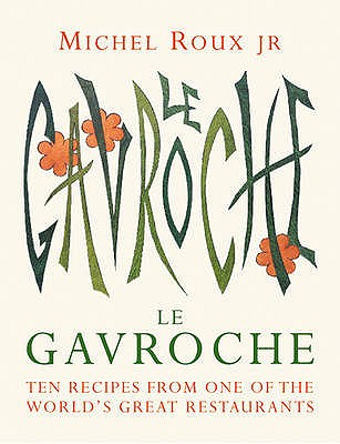 Le Gavroche Cookbook: Ten Recipes from One of the World's Great Restaurants - Roux, Michel