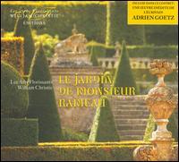 Le Jardin de Monsieur Rameau - Benedetta Mazzucato (contralto); Cyril Costanzo (bass); Daniela Skorka (soprano); Emilie Renard (mezzo-soprano);...