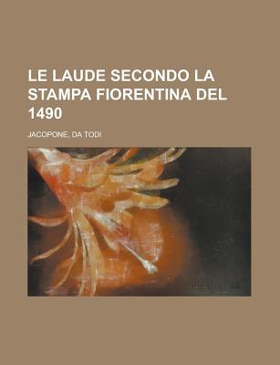 Le Laude Secondo La Stampa Fiorentina del 1490 - Jacopone, Da Todi