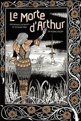 Le Morte D'Arthur: King Arthur & the Knights of the Round Table - Malory, Sir Thomas, and Denny-Brown, Andrea (Introduction by)