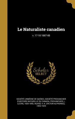 Le Naturaliste Canadien; V. 17-18 1887-88 - Societe Linneene De Quebec (Creator), and Societe Provancher D'Histoire Naturell (Creator), and Provancher, L (Leon) 1820-1892 (Creator)
