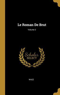 Le Roman de Brut; Volume 2 - Wace