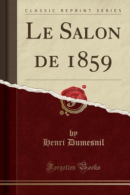 Le Salon de 1859 (Classic Reprint) - Dumesnil, Henri