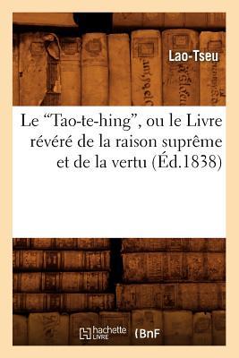 Le Tao-Te-Hing, Ou Le Livre R?v?r? de la Raison Supr?me Et de la Vertu (Ed.1838) - Lao Tseu