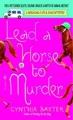 Lead a Horse to Murder: A Reigning Cats & Dogs Mystery - Baxter, Cynthia