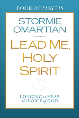 Lead Me, Holy Spirit: Longing to Hear the Voice of God - Omartian, Stormie