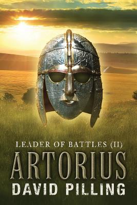 Leader of Battles (II): Artorius - Pilling, David