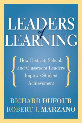 Leaders of Learning: How District, School, and Classroom Leaders Improve Student Achievement - Dufour, Richard, and Marzano, Robert J