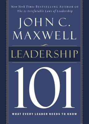 Leadership 101: What Every Leader Needs to Know - Maxwell, John C