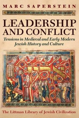 Leadership and Conflict: Tensions in Medieval and Modern Jewish History and Culture - Saperstein, Marc