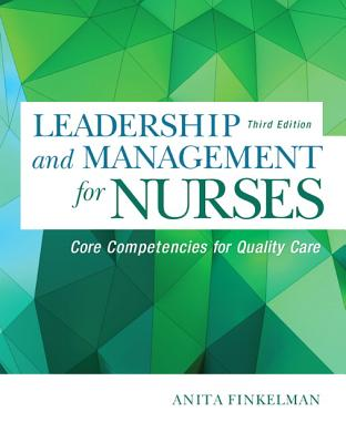 Leadership and Management for Nurses: Core Competencies for Quality Care - Finkelman, Anita