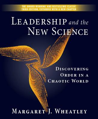 Leadership and the New Science: Discovering Order in a Chaotic World - Wheatley, Margaret J