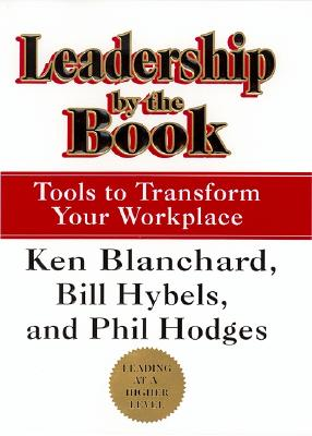 Leadership by the Book: Tools to Transform Your Workplace - Blanchard, Ken, and Hybels, Bill, and Hodges, Phil