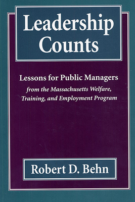 Leadership Counts: Lessons for Public Managers from the Massachusetts Welfare, Training, and Employment Program - Behn, Robert D