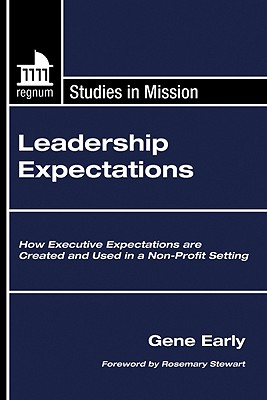 Leadership Expectations: How Executive Expectations Are Created and Used in a Non-Profit Setting - Early, Gene, and Stewart, Rosemary (Foreword by)