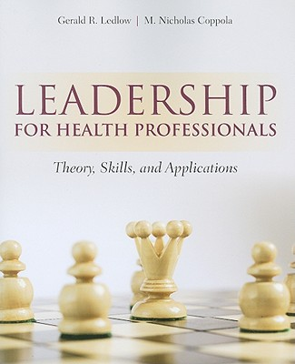 Leadership for Health Professionals: Theory, Skills, and Applications - Ledlow, Gerald, and Coppola, M Nicholas