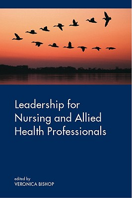 Leadership for Nursing and Allied Health Care Professions - Bishop, Veronica (Editor)