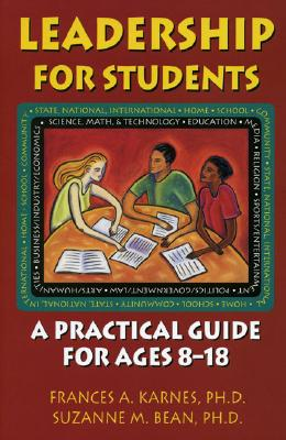 Leadership for Students: A Practical Guide for Ages 8 - 18 - Karnes, Frances A, PhD, and Bean, Suzanne M