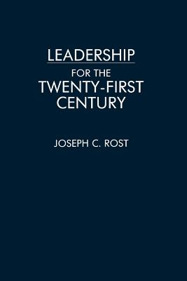Leadership for the Twenty-First Century - Rost, Joseph
