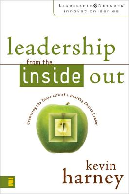 Leadership from the Inside Out: Examining the Inner Life of a Healthy Church Leader - Harney, Kevin G