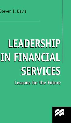 Leadership in Financial Services: Lessons for the Future - Davis, S.