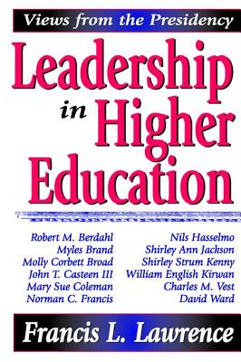 Leadership in Higher Education: Views from the Presidency - Lawrence, Francis L