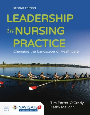 Leadership in Nursing Practice: Changing the Landscape of Health Care - Porter-O'Grady, Tim, and Malloch, Kathy