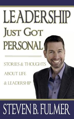 Leadership Just Got Personal - Fulmer, Steven Brian