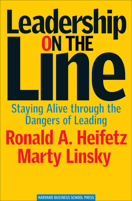 Leadership on the Line: Staying Alive Through the Dangers of Leading - Heifetz, Ronald A, and Linsky, Marty