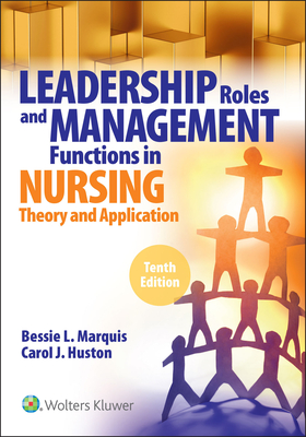 Leadership Roles and Management Functions in Nursing: Theory and Application, - Marquis, Bessie L, and Huston, Carol, Dr.