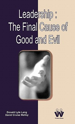 Leadership: The Final Cause of Good and Evil - Malloy, David Cruise (Editor), and Lang, Donald Lyle (Editor)