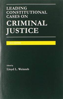Leading Constitutional Cases on Criminal Justice - Weinreb, Lloyd L.