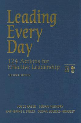 Leading Every Day: 124 Actions for Effective Leadership - Kaser, Joyce, and Loucks-Horsley, Susan, and Stiles, Katherine E, Ms.