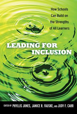 Leading for Inclusion: How Schools Can Build on the Strengths of All Learners - Jones, Phyllis (Editor), and Carr, Judy F (Retold by), and Fauske, Janice R (Revised by)