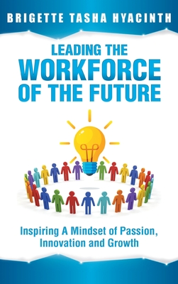 Leading the Workforce of the Future: Inspiring a Mindset of Passion, Innovation and Growth - Hyacinth, Brigette Tasha