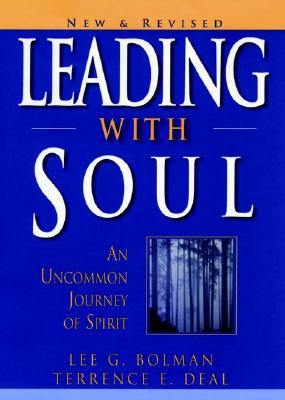 Leading with Soul: An Uncommon Journey in Spirit - Bolman, Lee G, Dr., and Deal, Terrence E, Dr.